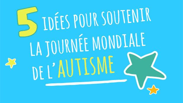 5 idées pour soutenir la journée mondiale de l'autisme